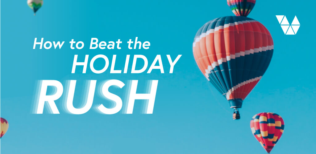 how to beat holiday rush